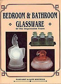 BEDROOM AND BATHROOM GLASSWARE OF DEPRESSION YEARS By Kenn Whitmyer - NEW