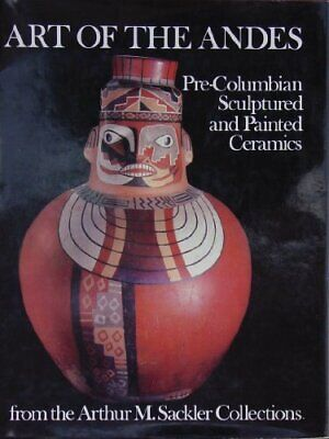 ART OF ANDES : PRE-COLUMBIAN SCULPTURED AND PAINTED CERAMICS FROM By Elizabeth