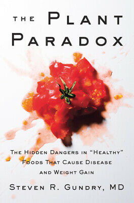 The Plant Paradox The Hidden Dangers in Healthy Foods That Cause Disease and Wei