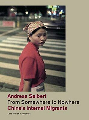 FROM SOMEWHERE TO NOWHERE: CHINA'S INTERNAL MIGRANTS By Andreas Seibert **NEW**