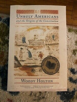 Unruly Americans and the Origins of the Constitution by Woody Holton (2007,...