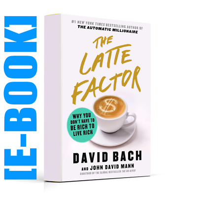The Latte Factor Why You Don't Have by David Bach 2019 [P-D-F]