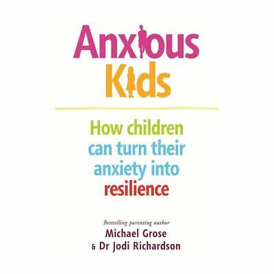 NEW Anxious Kids - How Kids Can Turn Their Anxiety Into Resilence