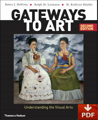 Gateways to Art: Understanding the Visual Arts (Second edition) - [PDF-Ebook]