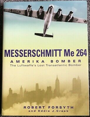 Messerschmitt Me264: Amerikabomber: the Luftwaffe's Lost Strategic Bomber by R.