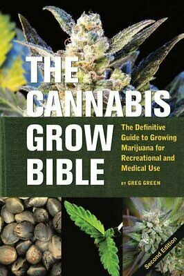 CANNABIS GROW BIBLE: DEFINITIVE GUIDE TO GROWING MARIJUANA FOR By Greg Green NEW
