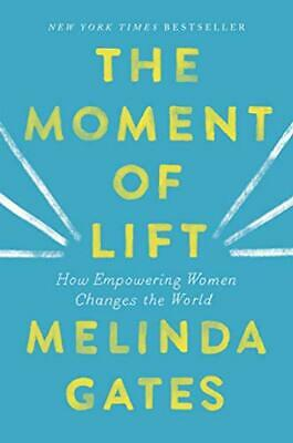 The Moment of Lift: How Empowering Women Changes the World Melinda Gates