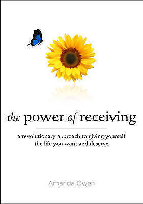 Power Of Receiving : A Revolutionary Approach to Giving Yourself the Life You Wa