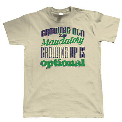 Growing Up Optional Mens Funny T Shirt, Gift for Him, Dad, Grandad