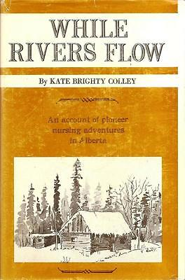 While Rivers Flow by Kate Brighty Colley (1970, Hardcover) Alberta, Canada
