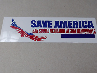 "Rare custom ""Save America Ban Social Media & Illegal Immigrant"" bumper sticker"