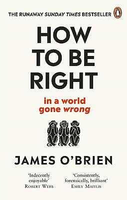 How To Be Right: ... in a world gone wrong by James O'Brien