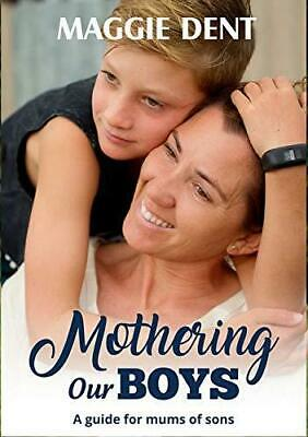 Mothering Our Boys: A Guide for Mums of Sons - Maggie Dent