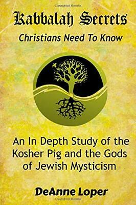 Kabbalah Secrets Christians Need to Know by Deanne M. Loper (2019,Paperback)