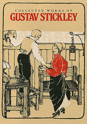 Collected Works of Gustav Stickley - Includes Several Furniture Catalog Reprints