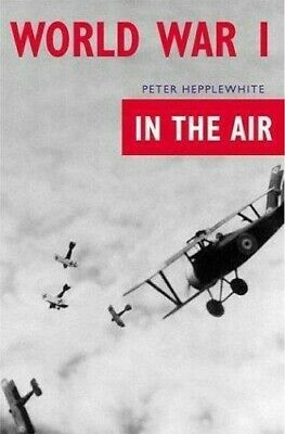 World War I: In the Air by Peter Hepplewhite