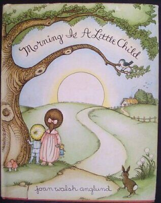 MORNING IS A LITTLE CHILD: A BOOK OF POEMS By Joan Walsh Anglund - Hardcover VG+