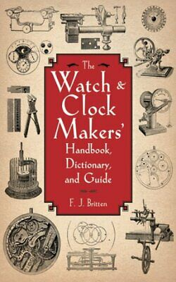 WATCH & CLOCK MAKERS' HANDBOOK, DICTIONARY, AND GUIDE By F. J. Britten **Mint**