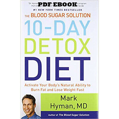 The Blood Sugar Solution 10-Day Detox Diet: Activate Your Body's Natural Ability