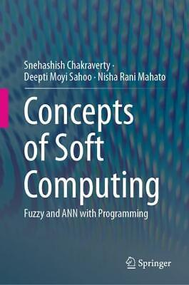 Concepts of Soft Computing Snehashish Chakraverty
