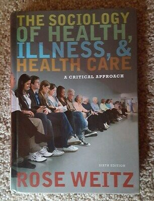 The Sociology of Health, Illness, and Health Care : A Critical Approach 6th Edit