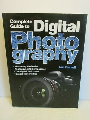 The Complete Guide to Digital Photography By Ian Farrell