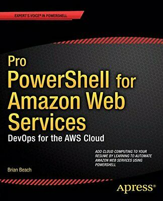 PRO POWERSHELL FOR AMAZON WEB SERVICES: DEVOPS FOR AWS CLOUD By Brian Beach