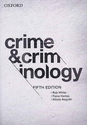 Crime and Criminology by Rob White, Fiona Haines, Nicole Asquith 5th Ed