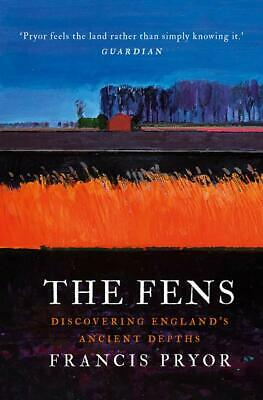 The Fens Discovering England's Ancient Depths by Francis Pryor 9781786692221