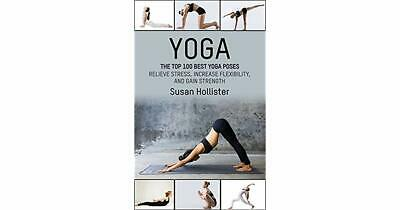 Yoga The Top 100 Best Yoga Poses Relieve Stress, Increase Flexibility pdf book