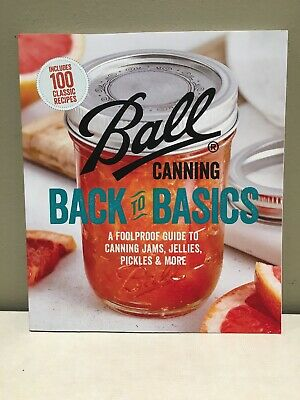 Ball Back to Basics : Foolproof Guide to Canning Jam, Jellies, Pickles, and More