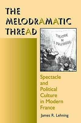 MELODRAMATIC THREAD: SPECTACLE AND POLITICAL CULTURE IN MODERN By James R. NEW