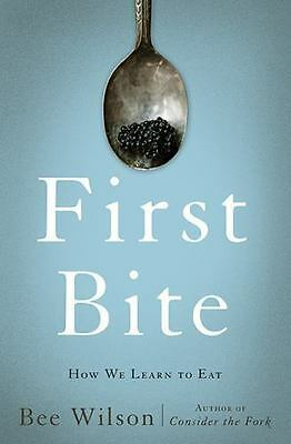 First Bite: How We Learn to Eat by Bee Wilson {$27.99 US/$34.99 CANADA Retail}