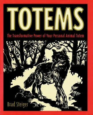 Totems: The Transformative Power of Your Personal Animal Totem by Brad Steiger.