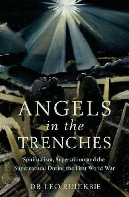 Angels in the Trenches: Spiritualism, Superstition and the Supernatural during
