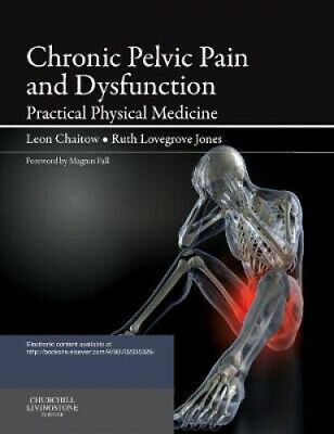 Chronic Pelvic Pain and Dysfunction: Practical Physical Medicine by Leon Chaitow