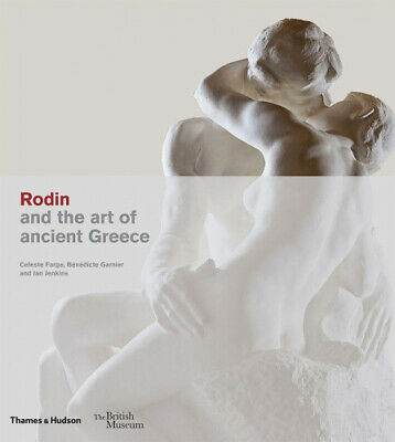 Rodin and the Art of Ancient Greece by Celeste Farge.