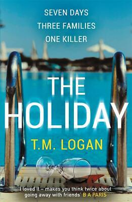 The Holiday: This Summer Take a Trip You Won't Forget . . . T.M Logan Book NEW
