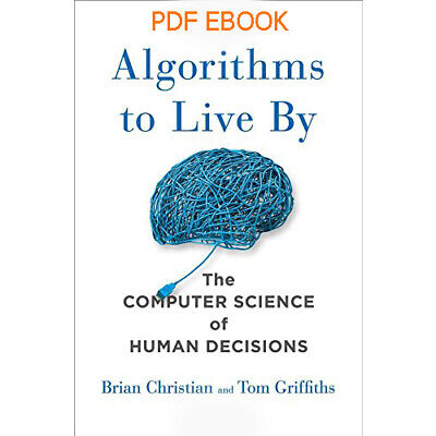 Algorithms to Live By: The Computer Science of Human Decisions P D F E B 0 0 K