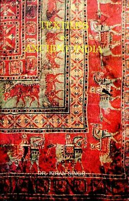 TEXTILES IN ANCIENT INDIA: FROM INDUS VALLEY CIVILIZATION By M.p. Satna **NEW**