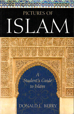 Donald L Berry / Pictures of Islam A Student's Guide to Islam 2007