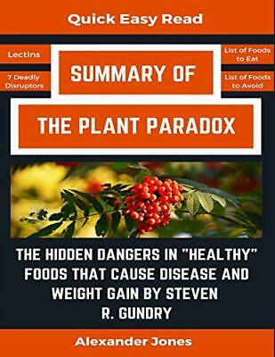 """SUMMARY OF PLANT PARADOX: HIDDEN DANGERS IN """"HEALTHY"""" FOODS THAT By NEW"""
