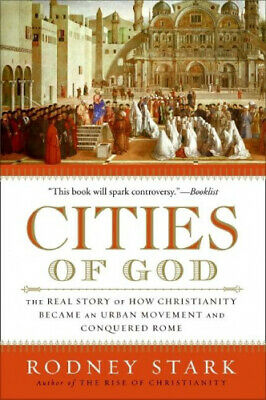 Cities of God: The Real Story of How Christianity Became an Urban Movement and