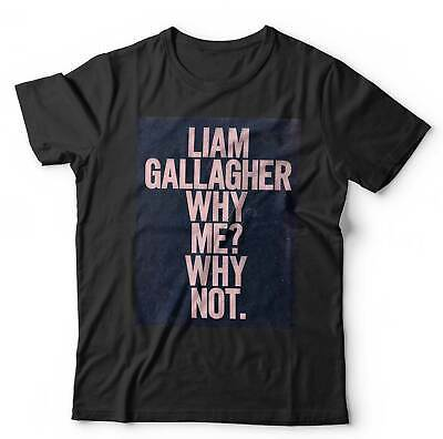 Liam Gallagher Why Me? Why Not? Tshirt