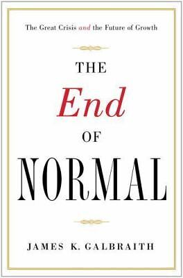 The End of Normal: The Great Crisis and the Future of Growth , James K. Galbrait