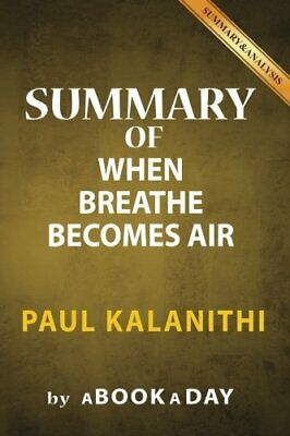 SUMMARY OF WHEN BREATH BECOMES AIR: BY PAUL KALANITHI | INCLUDES By NEW