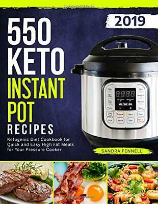 550 KETO INSTANT POT RECIPES: KETOGENIC DIET COOKBOOK FOR QUICK By Sandra