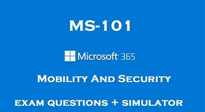 MS-101 Microsoft 365 Mobility and Security Exam questions answers and simulator