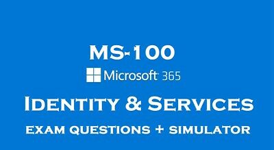 MS-100 Microsoft 365 Identity and Services Exam questions answers and simulator