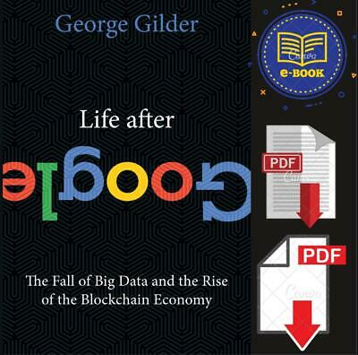 Life After Google The Fall of Big Data and the Rise of Blockchain Economy🅿️🅳🅵